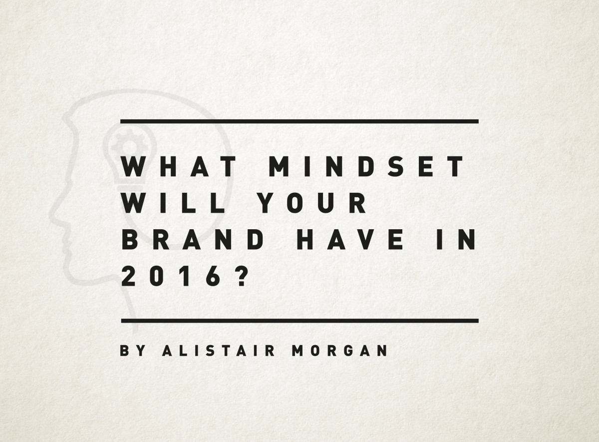 What mindset will your brand have in 2016? By Alistair Morgan